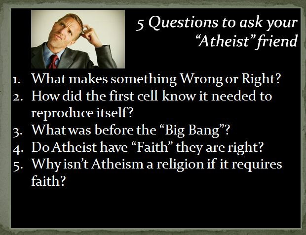 5 questions to ask an atheist